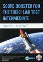 SCORE BOOSTER FOR THE TOEIC L&R TEST:INT レベル別TOEIC(R) L&Rテスト実力養成コー