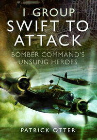 1Group:SwifttoAttack:BomberCommand'sUnsungHeroes[PatrickOtter]