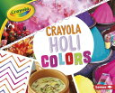 Crayola: Holi Colors CRAYOLA HOLI COLORS (Crayola (R) Holiday Colors)