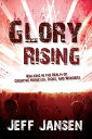 Glory Rising: Walking in the Realm of Creative Miracles, Signs and Wonders GLORY RISING [ Jeff Jansen ]
