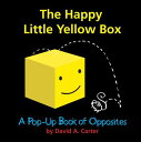The Happy Little Yellow Box: A Pop-Up Book of Opposites POP UP-HAPPY LITTLE YELLOW BOX David A. Carter