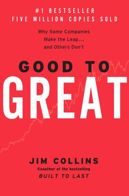Good to Great: Why Some Companies Make the Leap...and Others Don''t