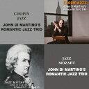 Jazz - The Best Coupling Series::ショパン・ジャズ/ジャズ・モーツァルト [ ジョン・ディ・マルティーノ・ロマンティック・ジャズ・トリオ ]