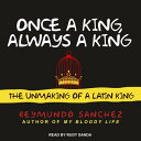 Once a King, Always a King: The Unmaking of a Latin King ONCE A KING ALWAYS A KING D [ Reymundo Sanchez ]