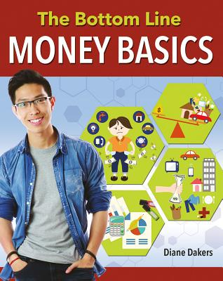 The Bottom Line: Money Basics BOTTOM LINE (Financial Literacy for Life) [ Diane Dakers ]