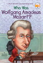 Who Was Wolfgang Amadeus Mozart WHO WAS WOLFGANG AMADEUS MOZAR (Who Was... ) Yona Zeldis McDonough