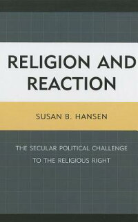 ReligionandReaction:TheSecularPoliticalChallengetotheReligiousRight