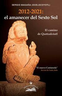 2012-2021:DawnoftheSixthSun(SpanishVersion):ThePathofQuetzalcoatl[SergioMagana,