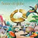house of globe [ globe ]