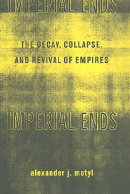 Imperial Ends: The Decay, Collapse, and Revival of Empires