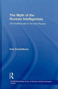 TheMythoftheRussianIntelligentsia:OldIntellectualsintheNewRussia