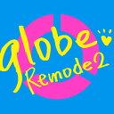 Remode 2 [ globe ]