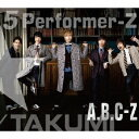 5 Performer-Z (初回限定TAKUMI盤 2CD...