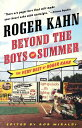 Beyond the Boys of Summer: The Very Best of Roger Kahn BEYOND THE BOYS OF SUMMER Roger Kahn