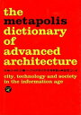 The Metapolis Dictionary of Advanced Architecture: City, Technology and Society in the Information A METAPOLIS DICT OF ADVD ARCHITE Willy Muller