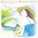 Beautiful Bossa Nova 〜relax with Bossa Nova standards songs [ (ワールド・ミュージック) ]