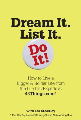 Dream It. List It. Do It!: How to Live a Bigger & Bolder Life, from the Life List Experts at 43thing