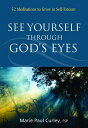 See Yourself Through God's Eyes: 52 Meditations to Grow in Self-Esteem...