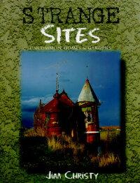 StrangeSites:UncommonHomes&GardensofthePacificNorthwest