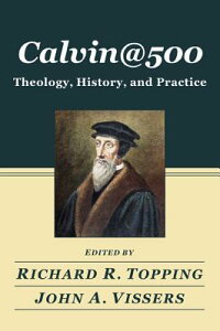 Calvin@500:Theology,History,andPractice
