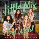 【輸入盤】Get Weird [16曲収録デラックス・エディション] [ Little Mix ]