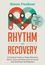 Rhythm to Recovery: A Practical Guide to Using Rhythmic Music, Voice and Movement for Social and Emo