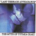 LAST TEENAGE APPEARANCE The Myth Of Yutaka Ozaki 尾崎豊