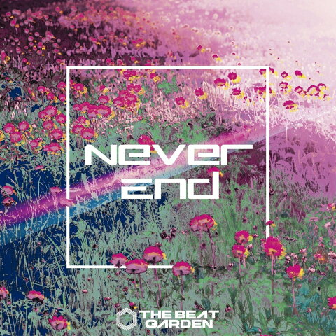 Never End (初回限定盤A CD+DVD) [ THE BEAT GARDEN ]