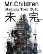 ショッピングTOUR Mr.Children Stadium Tour 2015 未完【Blu-ray】 [ Mr.Children ]