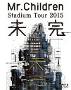 Mr.Children Stadium Tour 2015 未完【Blu-ray】 [ Mr.Chi