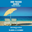 BON-VOYAGE ESCAPE 〜Summer Coolness〜 Music selected and Mixed by Mr.BEATS a.k.a D...