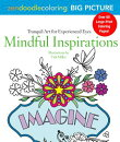 Zendoodle Coloring Big Picture: Mindful Inspirations: Tranquil Artwork for Experienced Eyes