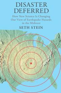 DisasterDeferred:ANewViewofEarthquakeHazardsintheNewMadridSeismicZone[SethStein]
