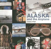 AlaskaandtheAirplane:ACenturyofFlight[JulieDecker]