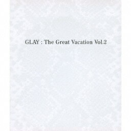 THE GREAT VACATION VOL.2〜SUPER BEST OF GLAY〜(3CD) [ GLAY ]