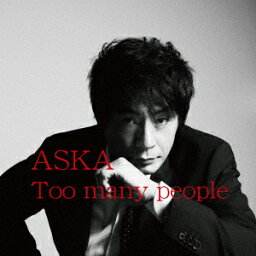 Too many people [ <strong>ASKA</strong> ]