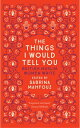 The Things I Would Tell You: British Muslim Women Write THINGS I WOULD TELL YOU Sabrina Mahfouz