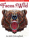 Faces of the Wild: An Adult Coloring Book FACES OF THE WILD AN ADULT COL (Take a Break to Create with Color)