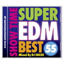 SHOW TIME SUPER EDM BEST 55 Mixed By DJ SHUZO [ (V.A.) ]