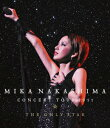 MIKA NAKASHIMA CONCERT TOUR 2011 THE ONLY STAR【Blu-ray】 [ MIKA NAKASHIMA ]