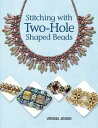 Stitching with Two-Hole Shaped Beads STITCHING W/2-HOLE SHAPED BEAD