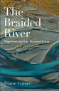 The Braided River: Migration and the Personal Essay BRAIDED RIVER
