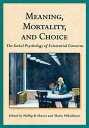 Meaning, Mortality, and Choice: The Social Psychology of Existential Concerns MEANING MORTALITY CHOICE Phillip R. Shaver