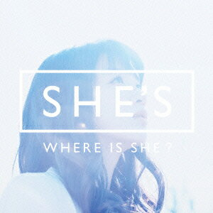 WHERE IS SHE? [ SHE'S ]