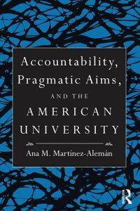 Accountability,PragmaticAims,andtheAmericanUniversity