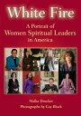White Fire: A Portrait of Women Spiritual Leaders in America WHITE FIRE [ Malka Drucker ]