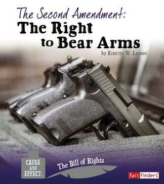 The Second Amendment: The Right to Bear Arms 2ND AMENDMENT (Cause and Effect: The Bill of Rights) [ Kirsten W. Larson ]