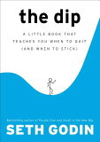 The Dip: A Little Book That Teaches You When to Quit (and When to Stick) [ Seth Godin ]