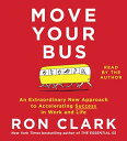 Move Your Bus: An Extraordinary New Approach to Accelerating Success in Work and Life [ Ron Clark ]