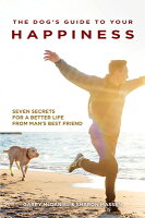 The Dog's Guide to Your Happiness: Seven Secrets for a Better Life from Man's Best Friend [ Garry McDaniel ]